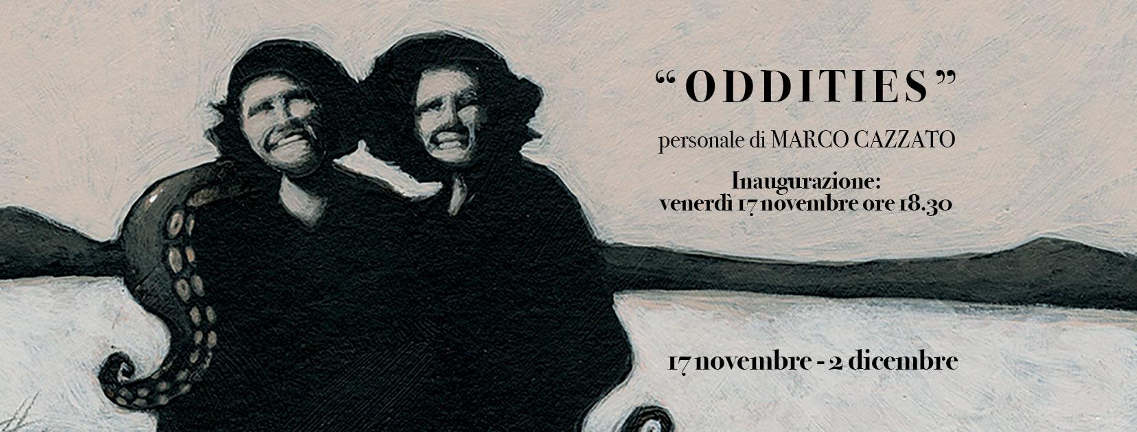 """ODDITIES – In mostra le """"stranezze"""" di Marco Cazzato"""